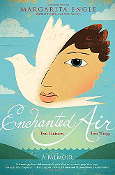 Cover of Enchanted Air: Two Cultures, Two Wings: A Memoir, by Margarita Engle--2016 Pura Belpré Author Award winner